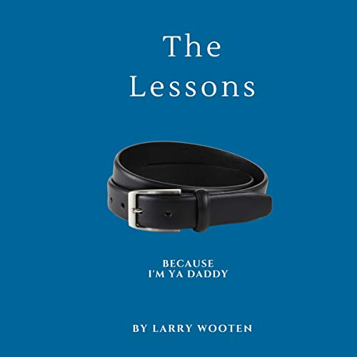 Because... I'm Ya Daddy: The Lessons Audiobook By Larry Wooten cover art