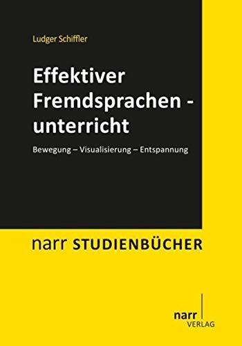Effektiver Fremdsprachenunterricht. Bewegung - Visualisierung - Entspannung (Narr Studienbücher)