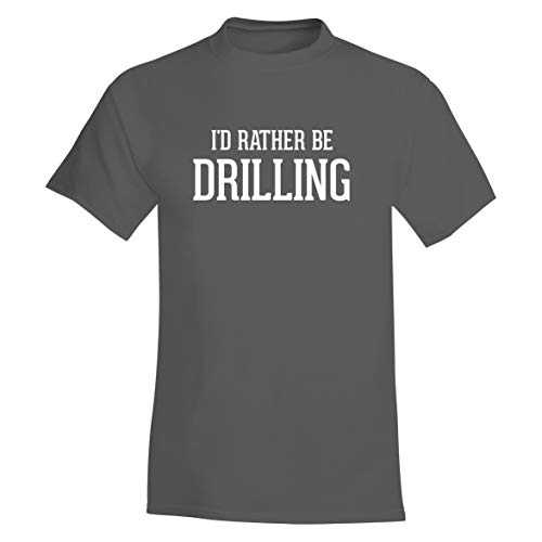 I'd Rather Be DRILLING - A Soft & Comfortable Men's T-Shirt, Grey, XXX-Large