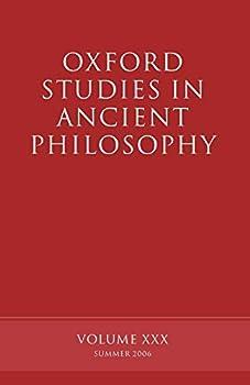 Oxford Studies in Ancient Philosophy  Volume XXX  Summer 2006  Oxford Studies in Ancient Philosophy 30