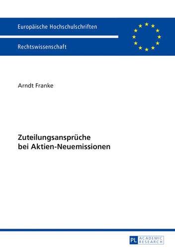 Zuteilungsansprüche bei Aktien-Neuemissionen (Europäische Hochschulschriften Recht, Band 5509)