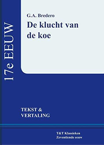 De klucht van de Koe: tekst en vertaling (T & T klassieken Zeventiende eeuw)