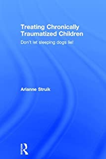 Treating Chronically Traumatized Children: Don't let sleeping dogs lie!