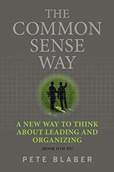 The Common Sense Way  A New Way to Think About Leading and Organizing  Leadership Books by Pete Blaber