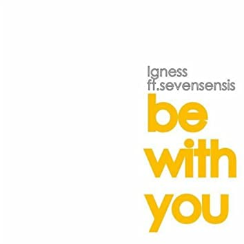 Be with You Ft Sevensensis