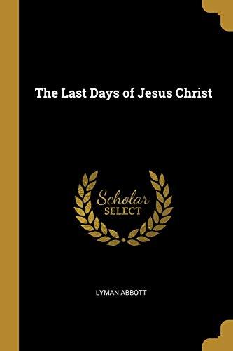LAST DAYS OF JESUS CHRIST
