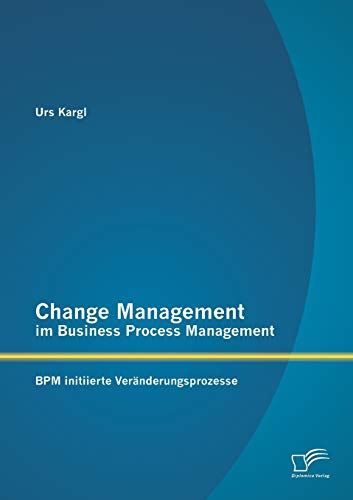 Change Management im Business Process Management: Bpm initiierte Veränderungsprozesse