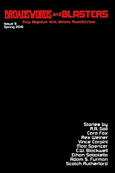 Broadswords and Blasters Issue 9: Pulp Magazine With Modern Sensibilities (Volume 3 Book 1) by [Matthew Gomez, R.A. Goli, Cara Fox, Rex Weiner, Vince Carpini, Matt Spencer, C.W. Blackwell, Ethan Sabatella, Adam Furman, Scotch Rutherford]