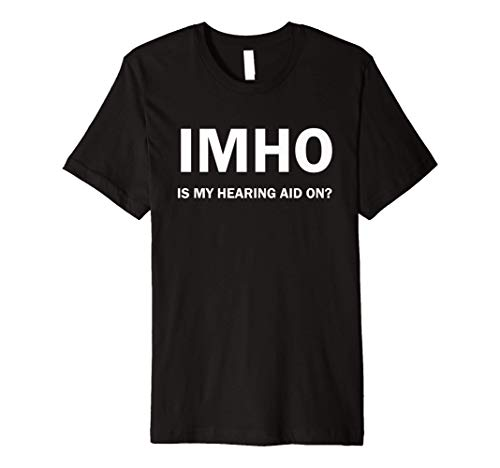 IMHO Is My Hearing Aid On? Funny Seniors Gag Gift T-Shirt