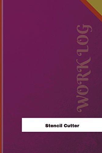 Stencil Cutter Work Log: Work Journal, Work Diary, Log - 126 pages, 6 x 9 inches (Orange Logs/Work Log)