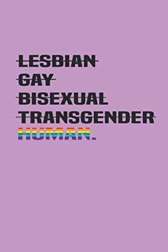 LESBIAN GAY BISEXUAL TRANSGENDER HUMAN: Notizbuch Gay Regenbogen Notebook Journal 6x9 lined liniert