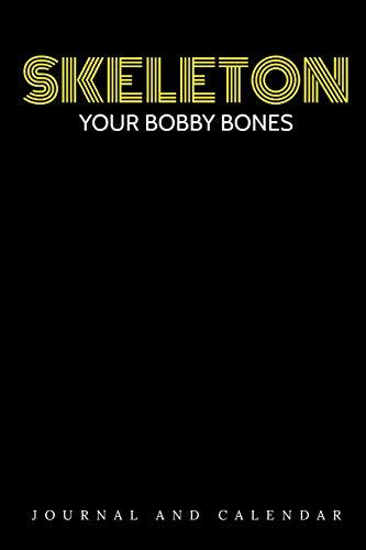 Skeleton Your Bobby Bones: Blank Lined Journal With Calendar For Bare Bones Freak
