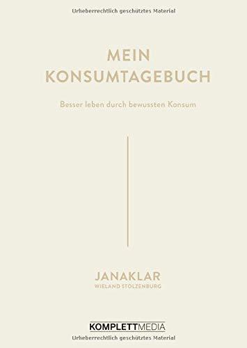 Mein Konsumtagebuch: Besser leben durch bewussten Konsum