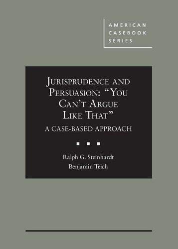 """Compare Textbook Prices for Jurisprudence and Persuasion: """"You Can't Argue Like That"""" A Case-based Approach American Casebook Series 1 Edition ISBN 9780314281272 by Steinhardt, Ralph,Teich, Benjamin"""