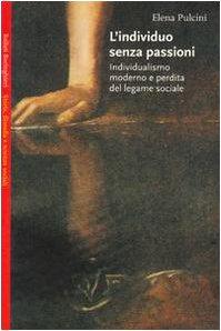 L'individuo senza passioni. Individualismo moderno e perdita del legame sociale