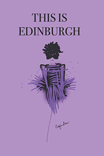 THIS IS EDINBURGH: Stylishly illustrated little notebook to accompany you on your adventures and experiences in this fabulous city.