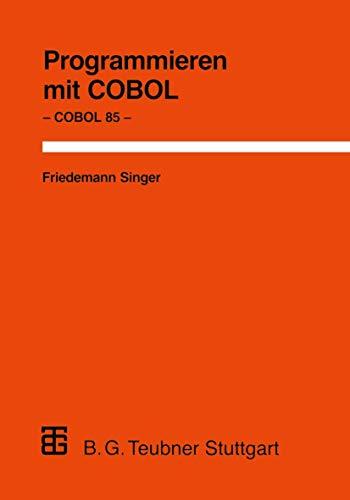 Programmieren mit COBOL: Unter besonderer Berücksichtigung von COBOL 85 (Leitfäden der angewandten Informatik) (German Edition) (XLeitfäden der angewandten Informatik)