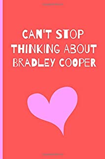 """Can't Stop Thinking About Bradley Cooper: Fan Novelty Notebook / Journal / Gift / Diary 120 Lined Pages (6"""" x 9"""") Medium Portable Size"""