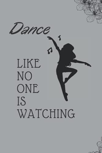 Dance Like No One Is Watching: 6x9 in, 120 page College Lined Notebook. Notepad, Personal Diary,journal, Modern, Tap Latin and Contemporary Dancers