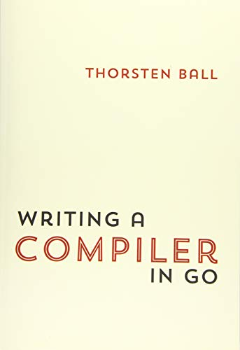 Compare Textbook Prices for Writing A Compiler In Go  ISBN 9783982016108 by Ball, Thorsten