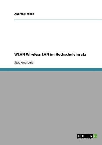 WLAN Wireless LAN im Hochschuleinsatz (German Edition)