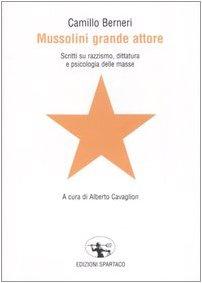Mussolini grande attore. Scritti su razzismo, dittatura e psicologia delle masse