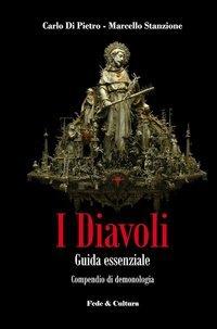 I diavoli. Guida essenziale. Compendio cattolico di demonologia