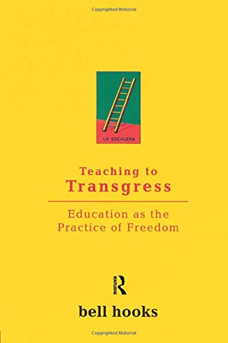 Teaching to Transgress: Education as the Practice of...