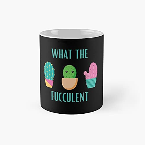What The Fucculent Classic Mug - A Novelty Ceramic Cups Inspirational Holiday Gifts For Morther's Day, Men & Women, Him Or Her, Mom, Dad, Sister, Brother, Coworkers, Bestie.