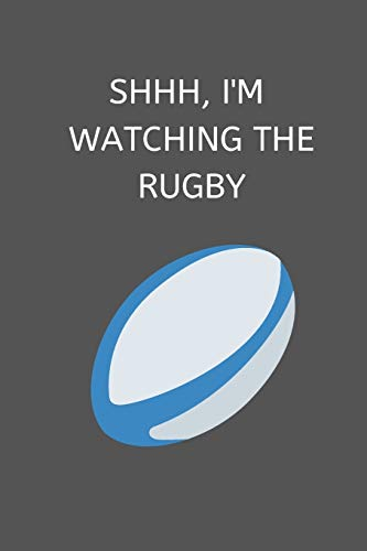 Shhh, I'm Watching The Rugby: Novelty Rugby Journal Gifts for Men, Boys, Women & Girls, Blue Green Lined Paperback A5 Notebook (6