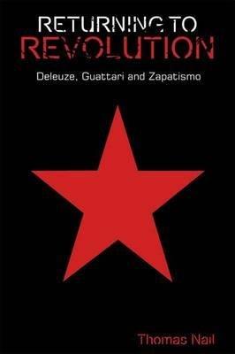 [(Returning to Revolution: Deleuze, Guattari and Zapatismo)] [Author: Thomas Nail] published on (February, 2015)