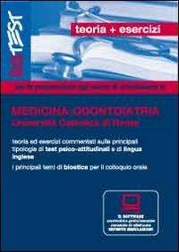 Editest. Medicina e odontoiatria per la preparazione ai test di ammissione Università Cattolica. Con software di simulazione