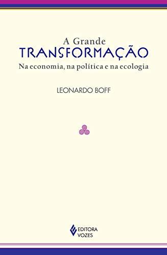 Grande transformação: Na economia, na política e na ecologia