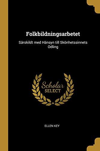 SWE-FOLKBILDNINGSARBETET: Särskildt Med Hänsyn Till Skönhetssinnets Odling