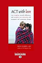 [Act with Love] (By: Dr. Russ Harris) [published: June, 2010]