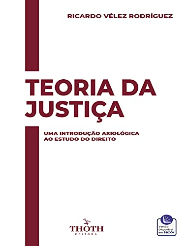 TEORIA DA JUSTIÇA: UMA INTRODUÇÃO AXIOLÓGICA AO ESTUDO AO DIREITO