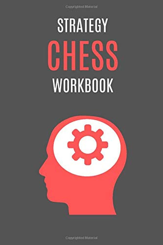 Strategy Chess Workbook: Advanced Notebook Journal For Beginners, Men, Women And Kids! Solve Problems, Improve Tactics, Find Your Best Plan, Create ... Ultimate Learning Book, 100 Pages, 6x9, Dark)
