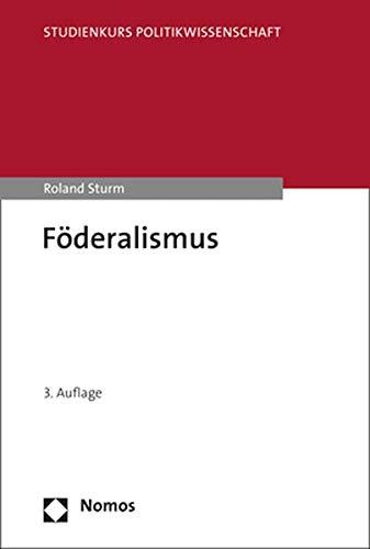 Föderalismus: 3., umfassend aktualisierte und erweiterte Auflage (Studienkurs Politikwissenschaft)