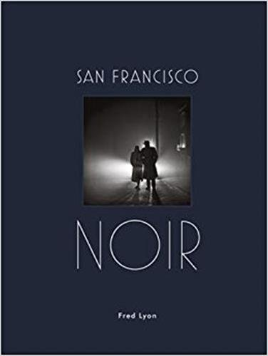 San Francisco Noir: Photographs by Fred Lyon (San Francisco Photography Book in Black and White Film Noir Style)