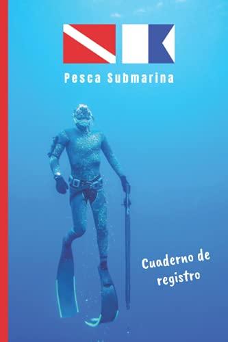 PESCA SUBMARINA. CUADERNO DE REGISTRO: Cuaderno para pescadores en apnea   Hasta 100 inmersiones   Buceo deportivo.