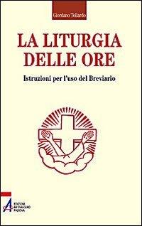 La liturgia delle ore. Istruzioni per l'uso del breviario