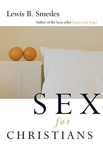 Sex for Christians: The Limits and Liberties of Sexual Living