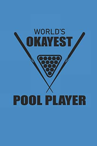 WORLD'S OKAYEST POOL PLAYER: BILLARD NOTEBOOK Snooker Notizbuch Pool Journal 6x9 lined