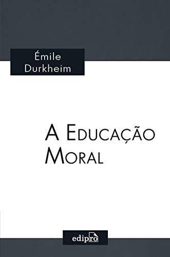 A Educação Moral: Clássicos da Sociologia - Émile Durkheim