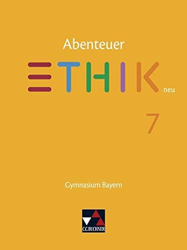 Abenteuer Ethik – Bayern neu / Abenteuer Ethik Bayern 7 – neu: Unterrichtswerk für Ethik an Gymnasien (Abenteuer Ethik – Bayern neu: Unterrichtswerk für Ethik an Gymnasien)