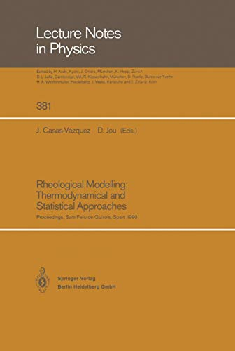 Rheological Modelling: Thermodynamical and Statistical Approaches: Proceedings of the Meeting Held at the Bellaterra School of Thermodynamics ... (Lecture Notes in Physics (381), Band 381)