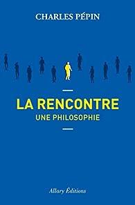 La rencontre, une philosophie par Pépin