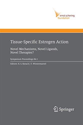 Tissue-Specific Estrogen Action: Novel Mechanisms, Novel Ligands, Novel Therapies (Ernst Schering Foundation Symposium Proceedings, Band 1)