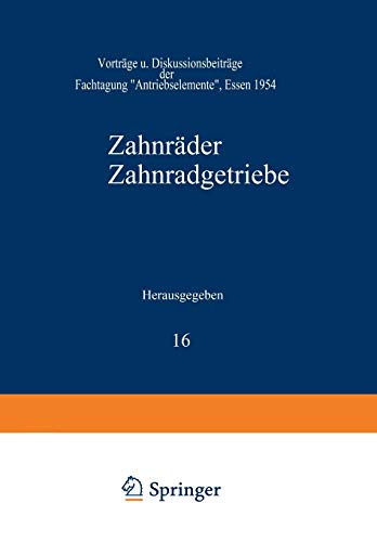 """Zahnräder Zahnradgetriebe: Vorträge und Diskussionsbeiträge der Fachtagung """"Antriebselemente"""", Essen 1954 (Schriftenreihe Antriebstechnik (16), Band 16)"""