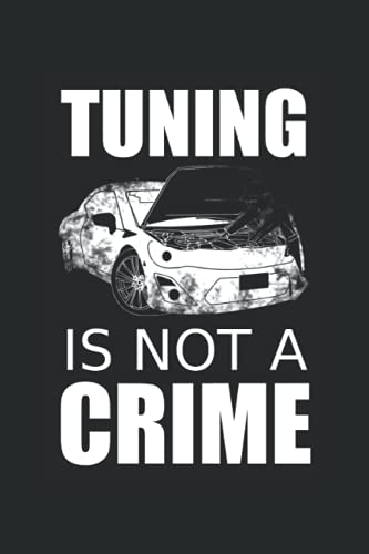 Tuning is not a crime: Notebook with 120 pages (graph paper, checked), 6x9 inches (15,24 x 22,86 cm)